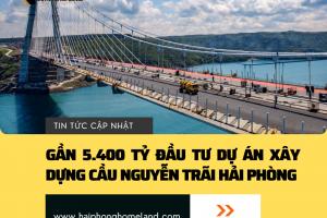 Tổng vốn gần 5.400 tỷ đầu tư dự án Cầu Nguyễn Trãi