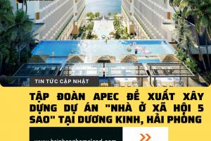 """Tập đoàn Apec đề xuất xây dựng dự án """" nhà ở xã hội 5 sao"""" tại Dương Kinh, Hải Phòng"""